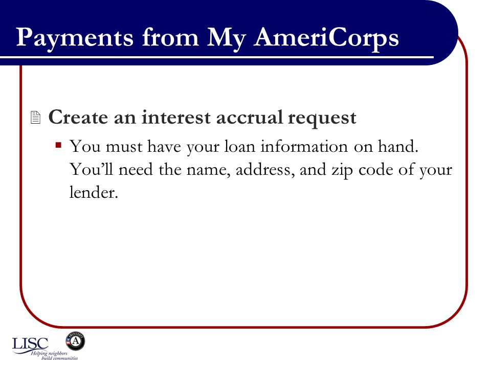 Payments from My AmeriCorps Create an interest accrual request You must have your loan information on hand.