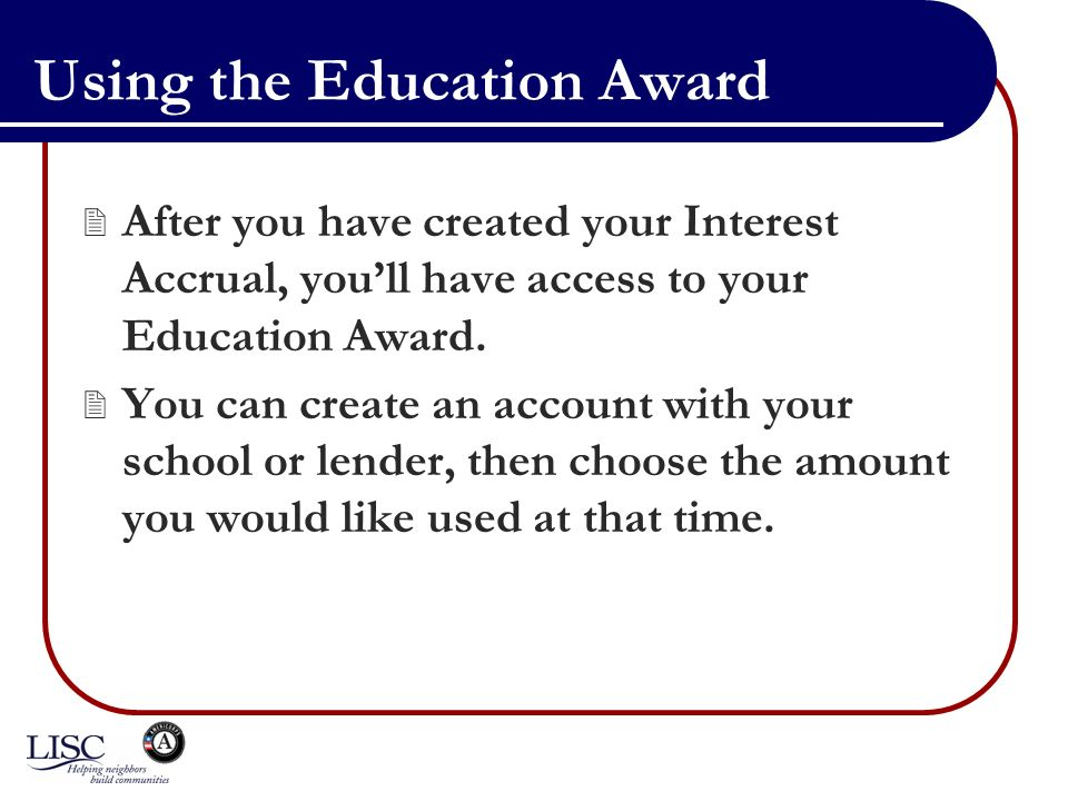 Using the Education Award After you have created your Interest Accrual, youll have access to your Education Award.