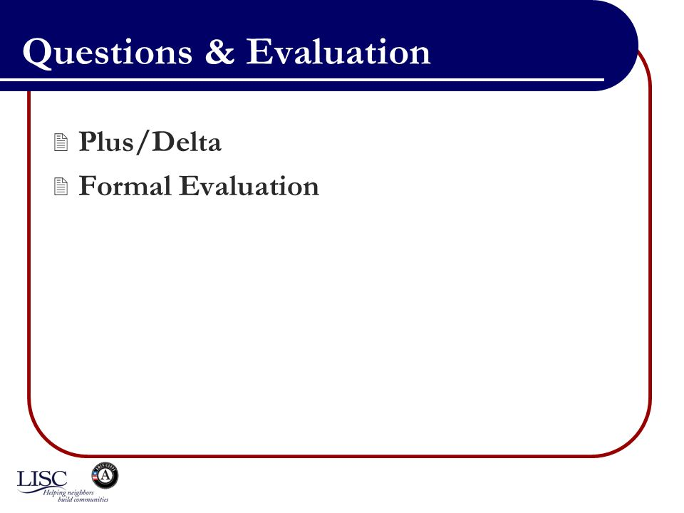 Questions & Evaluation Plus/Delta Formal Evaluation
