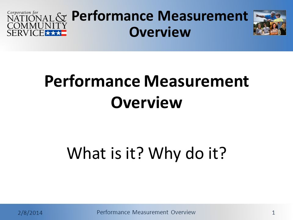 Performance Measurement Overview 2/8/2014 Performance Measurement Overview 1 What is it Why do it