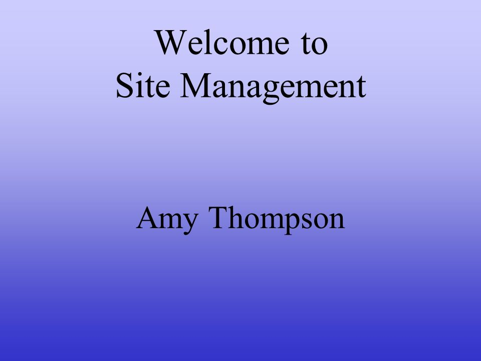 Welcome to Site Management Amy Thompson