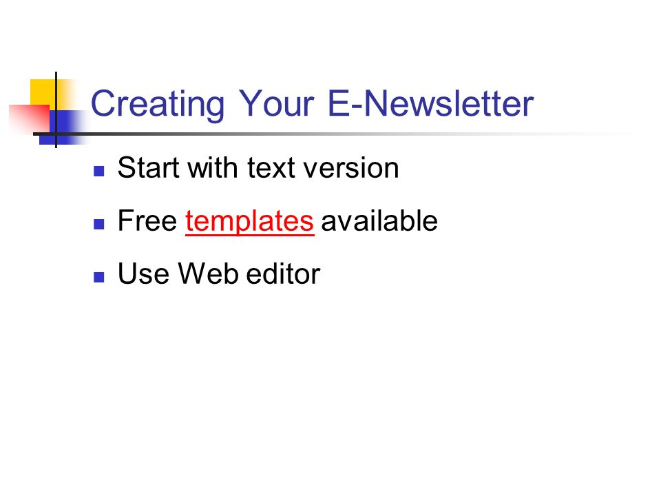 Creating Your E-Newsletter Start with text version Free templates availabletemplates Use Web editor