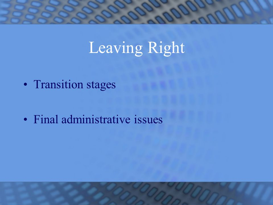 Leaving Right Transition stages Final administrative issues