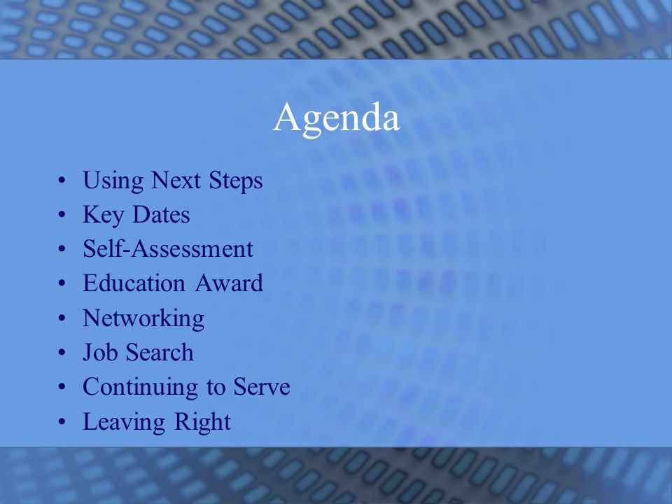 Agenda Using Next Steps Key Dates Self-Assessment Education Award Networking Job Search Continuing to Serve Leaving Right