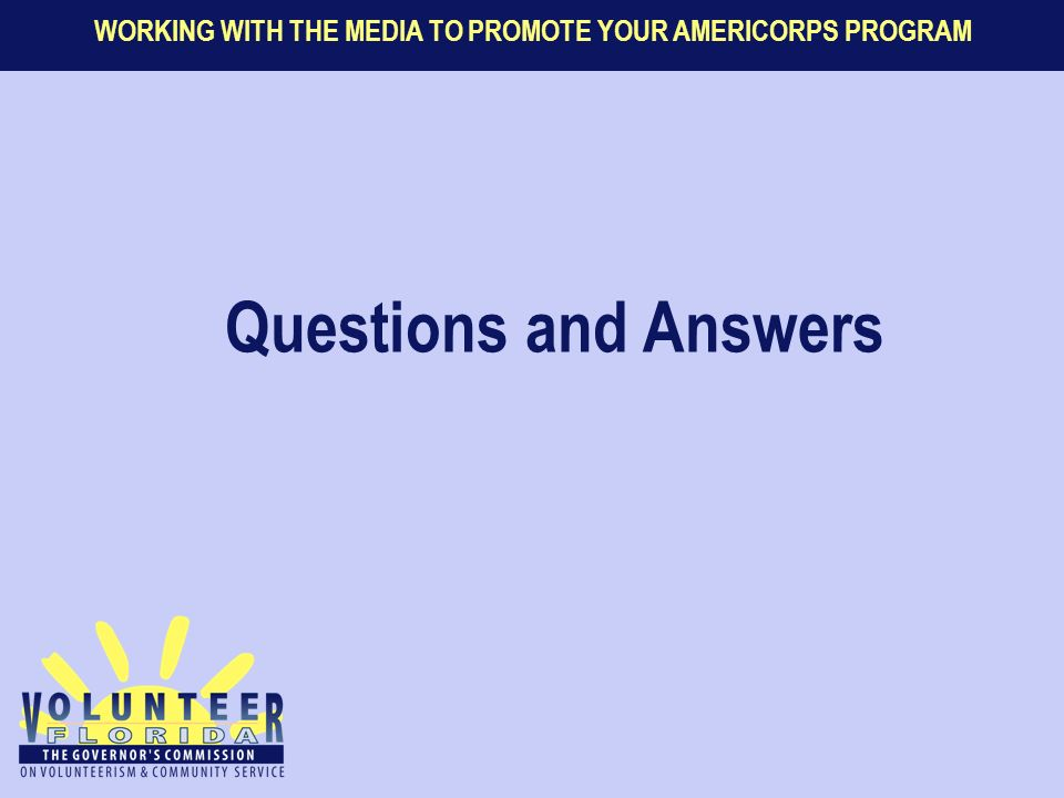 WORKING WITH THE MEDIA TO PROMOTE YOUR AMERICORPS PROGRAM Questions and Answers