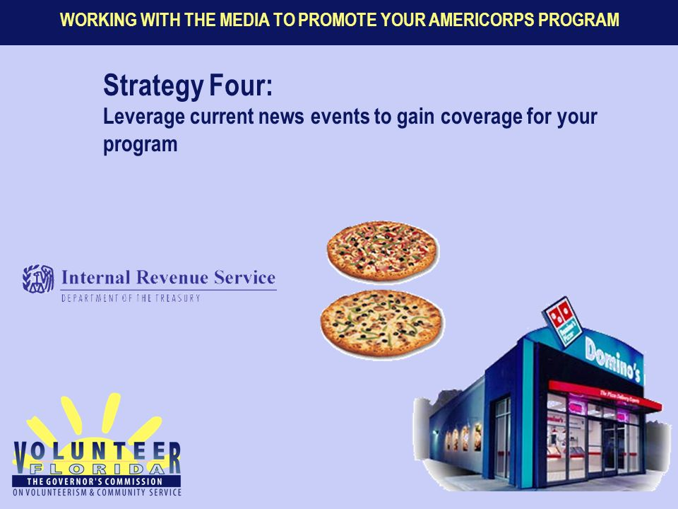 WORKING WITH THE MEDIA TO PROMOTE YOUR AMERICORPS PROGRAM Strategy Four: Leverage current news events to gain coverage for your program