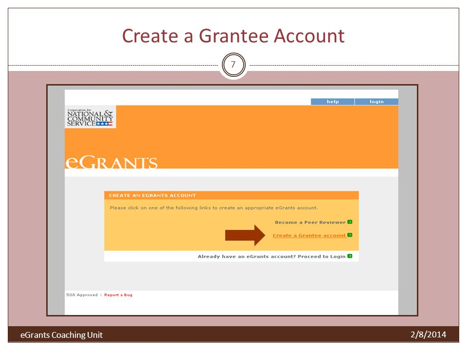 Create a Grantee Account 7 2/8/2014 eGrants Coaching Unit