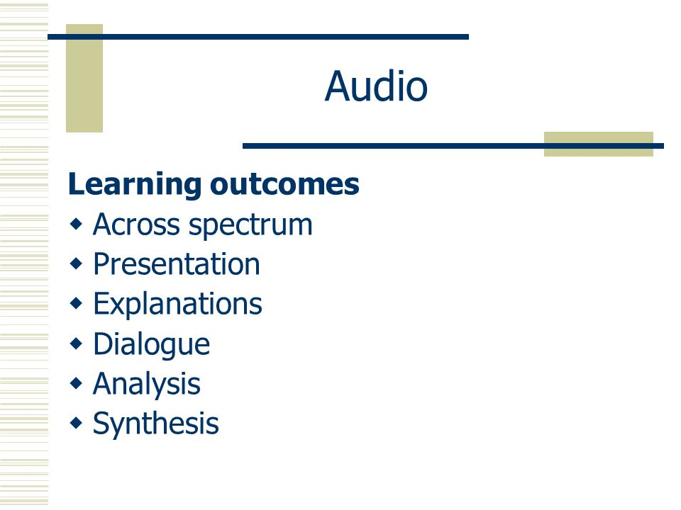 Audio Learning outcomes Across spectrum Presentation Explanations Dialogue Analysis Synthesis