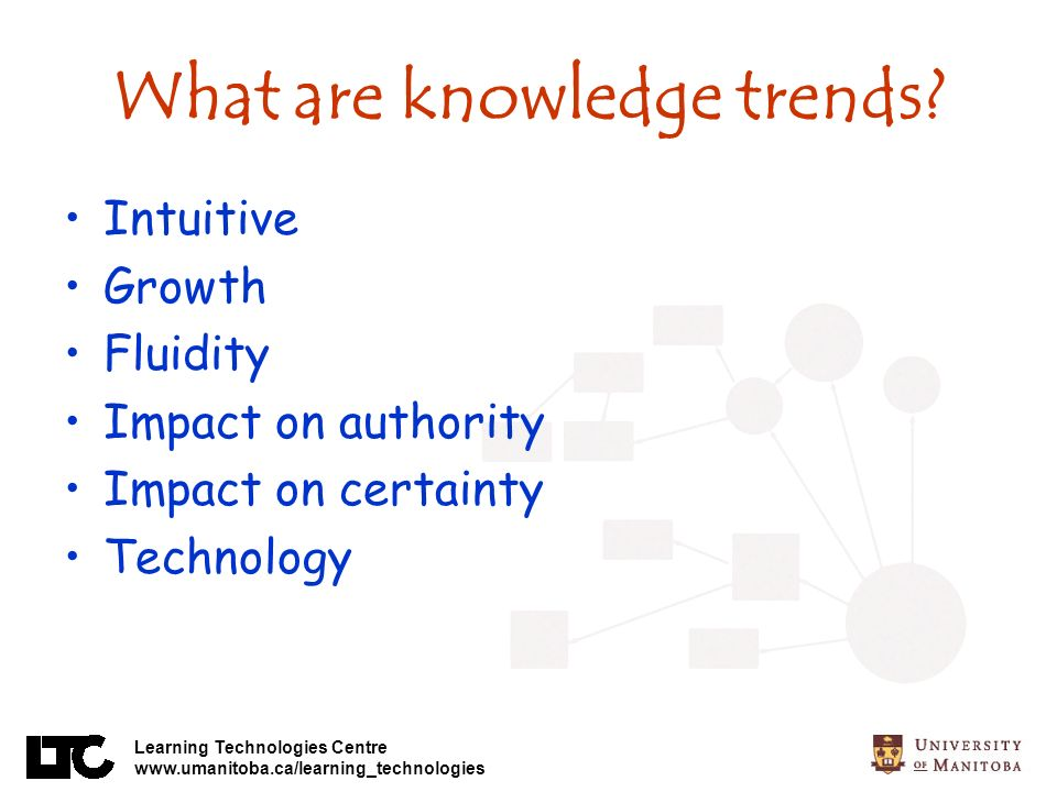 Learning Technologies Centre www.umanitoba.ca/learning_technologies What are knowledge trends.