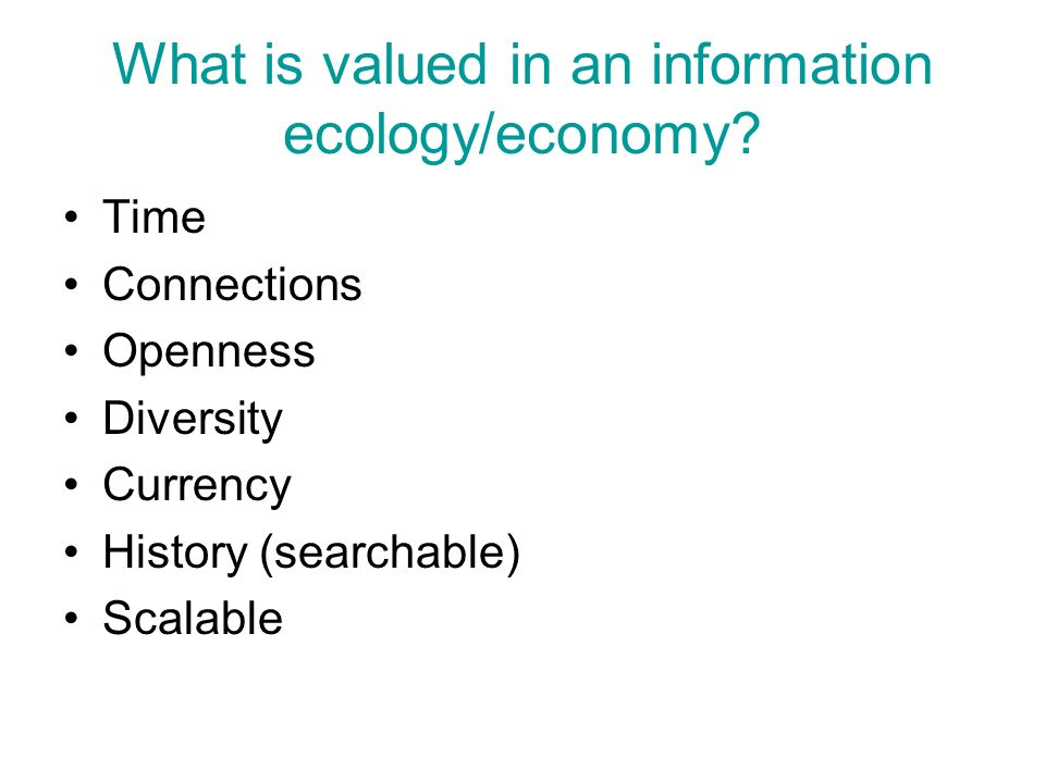 What is valued in an information ecology/economy.