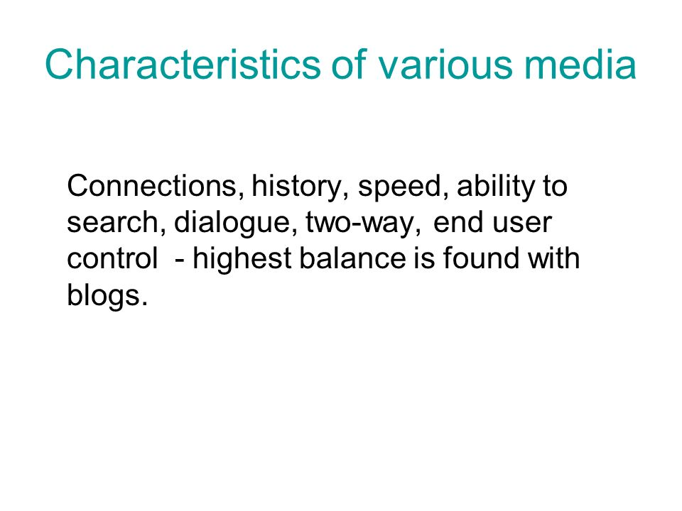 Connections, history, speed, ability to search, dialogue, two-way, end user control - highest balance is found with blogs.