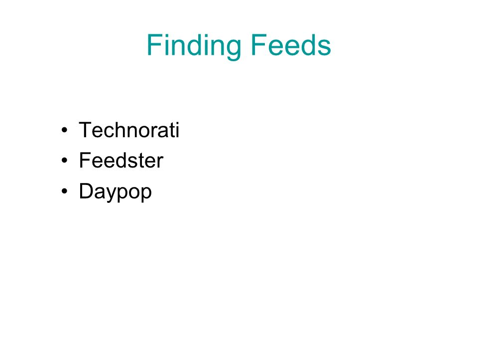 Finding Feeds Technorati Feedster Daypop
