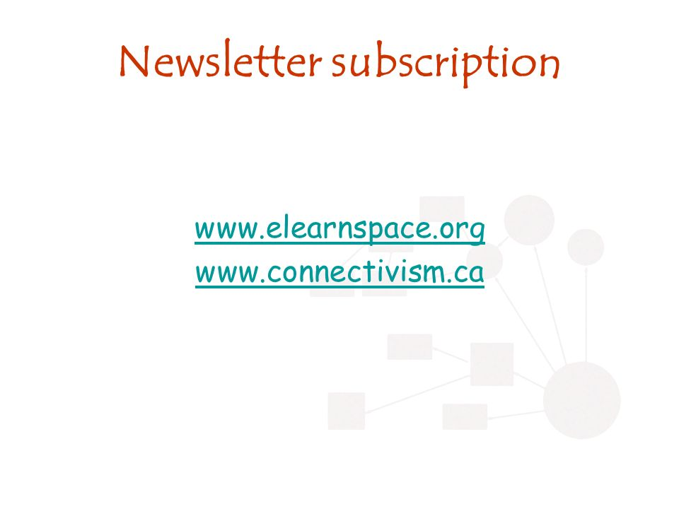 Newsletter subscription www.elearnspace.org www.connectivism.ca