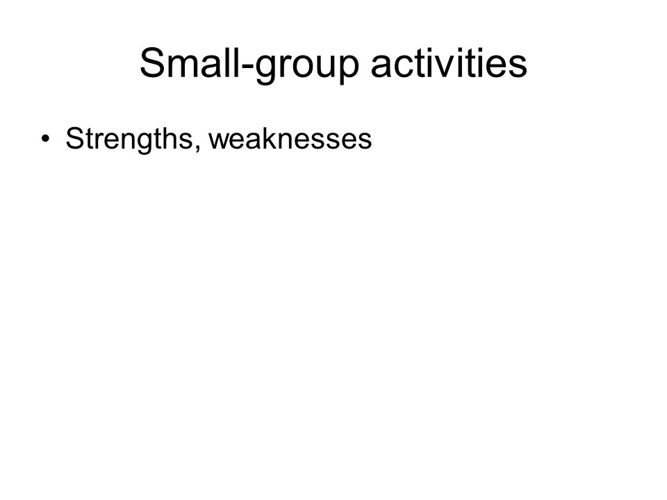 Small-group activities Strengths, weaknesses