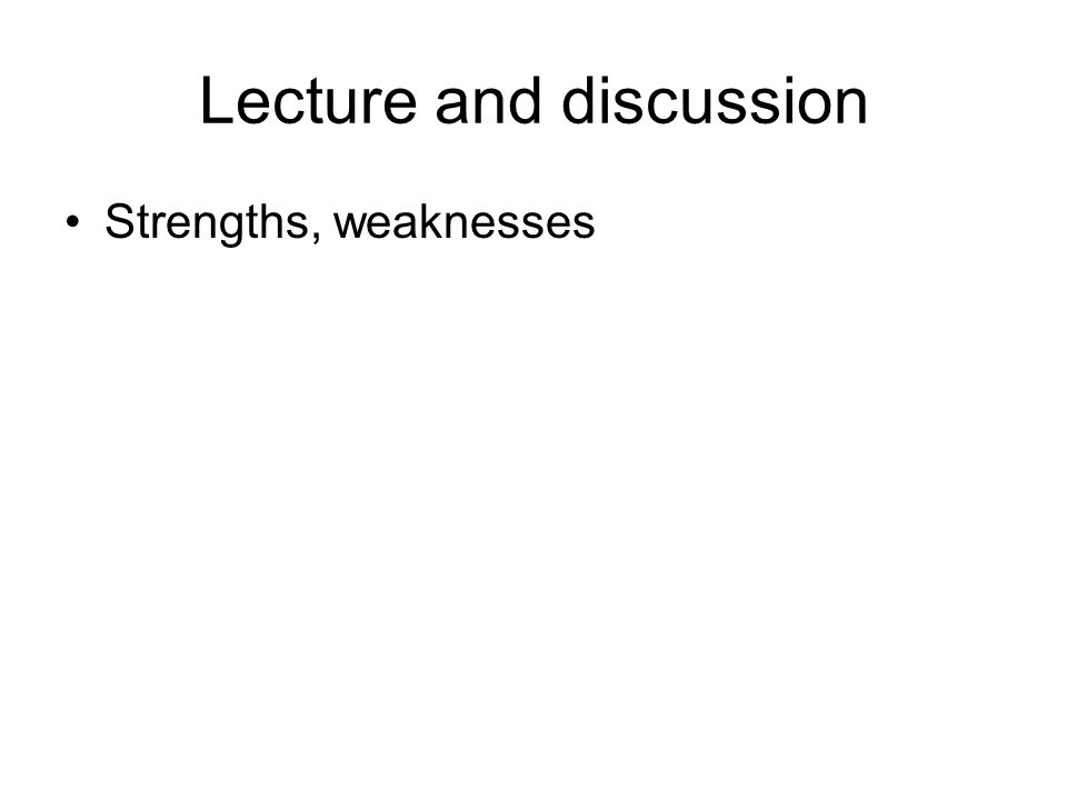 Lecture and discussion Strengths, weaknesses