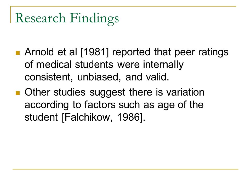 Research Findings Arnold et al [1981] reported that peer ratings of medical students were internally consistent, unbiased, and valid.