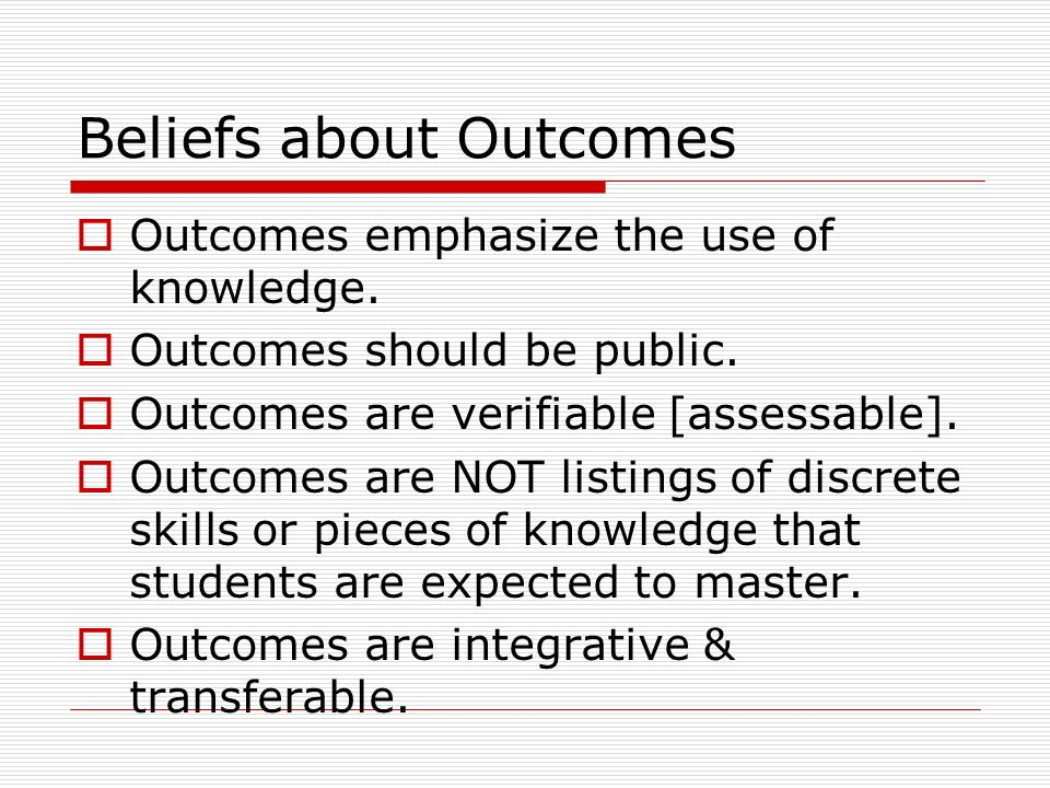 Beliefs about Outcomes Outcomes emphasize the use of knowledge.
