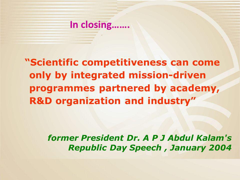 Scientific competitiveness can come only by integrated mission-driven programmes partnered by academy, R&D organization and industry former President Dr.