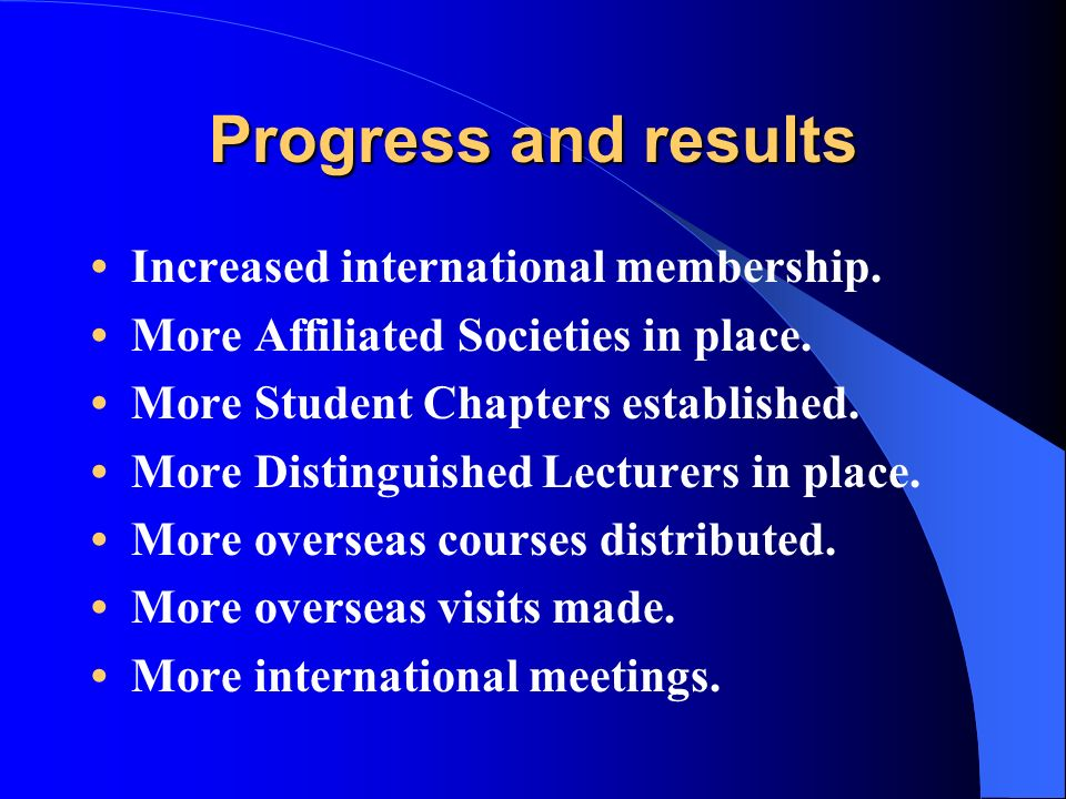 Progress and results Increased international membership.