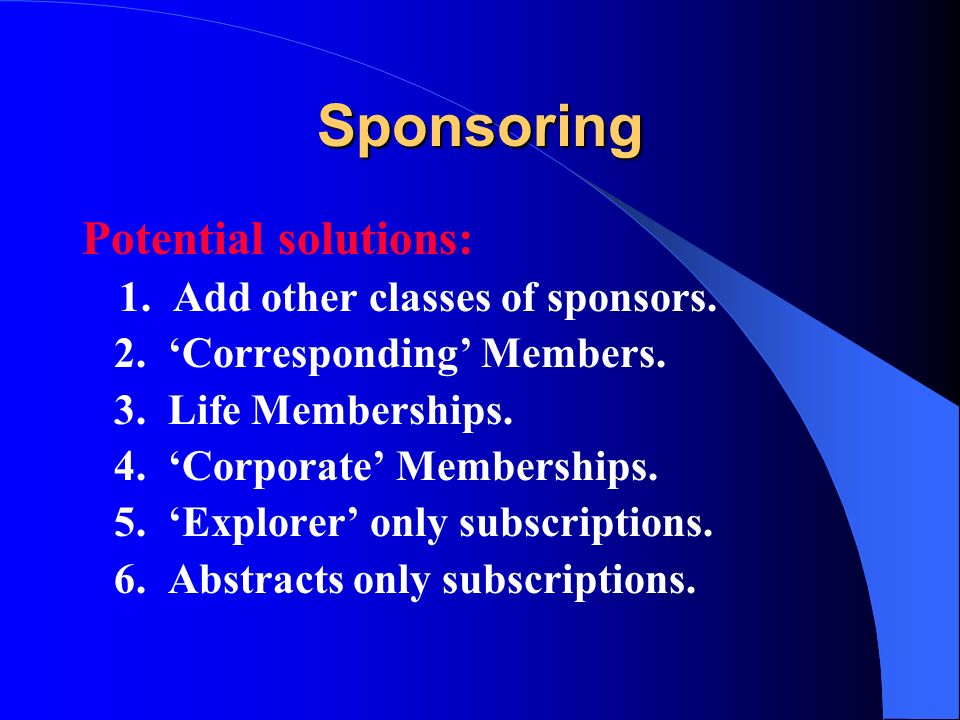 Sponsoring Potential solutions: 1. Add other classes of sponsors.