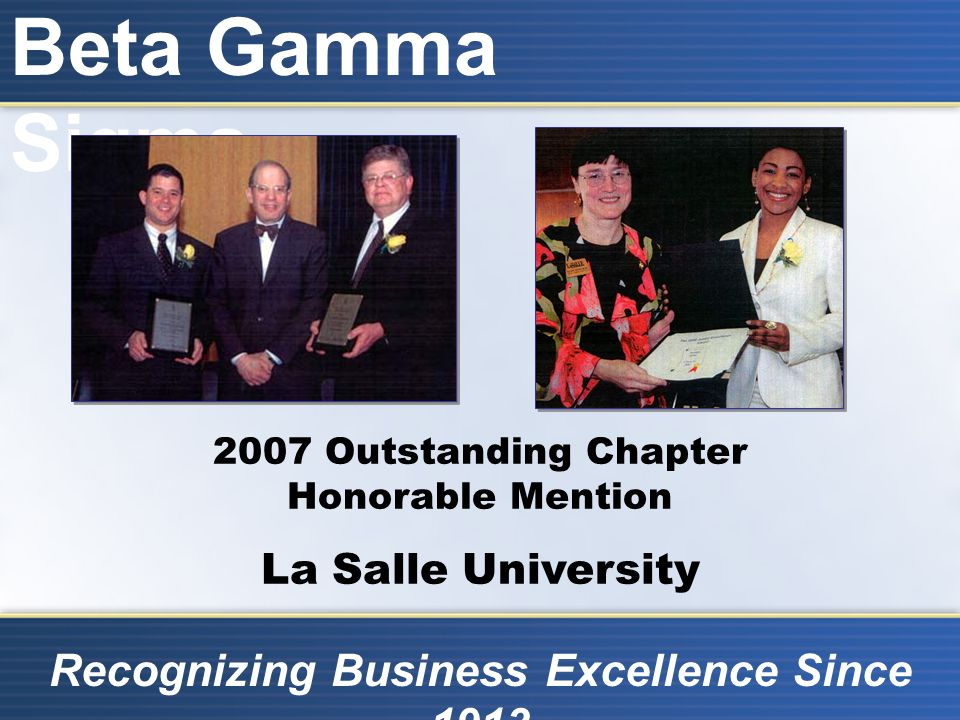 Beta Gamma Sigma Recognizing Business Excellence Since 1913 2007 Outstanding Chapter Honorable Mention La Salle University