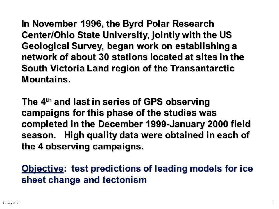 19 July 20014 In November 1996, the Byrd Polar Research Center/Ohio State University, jointly with the US Geological Survey, began work on establishing a network of about 30 stations located at sites in the South Victoria Land region of the Transantarctic Mountains.