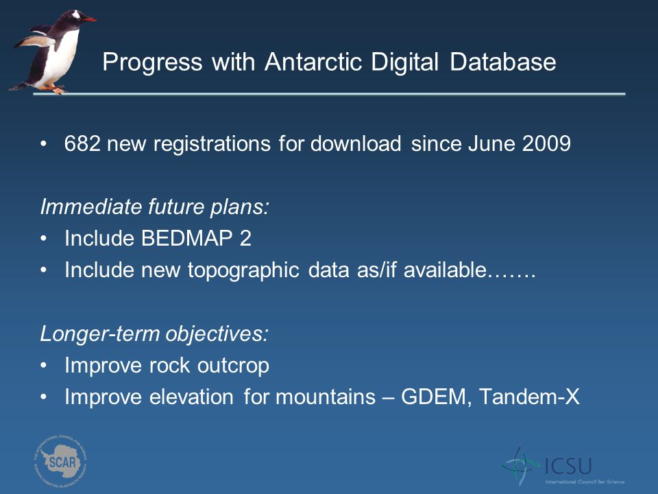 Progress with Antarctic Digital Database 682 new registrations for download since June 2009 Immediate future plans: Include BEDMAP 2 Include new topographic data as/if available…….