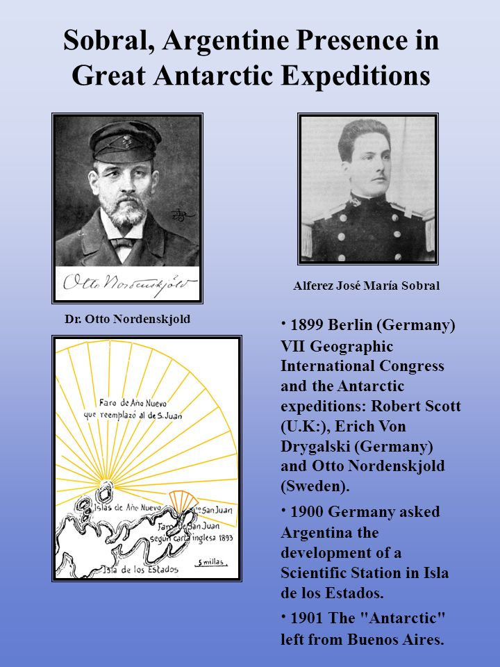 · 1899 Berlin (Germany) VII Geographic International Congress and the Antarctic expeditions: Robert Scott (U.K:), Erich Von Drygalski (Germany) and Otto Nordenskjold (Sweden).