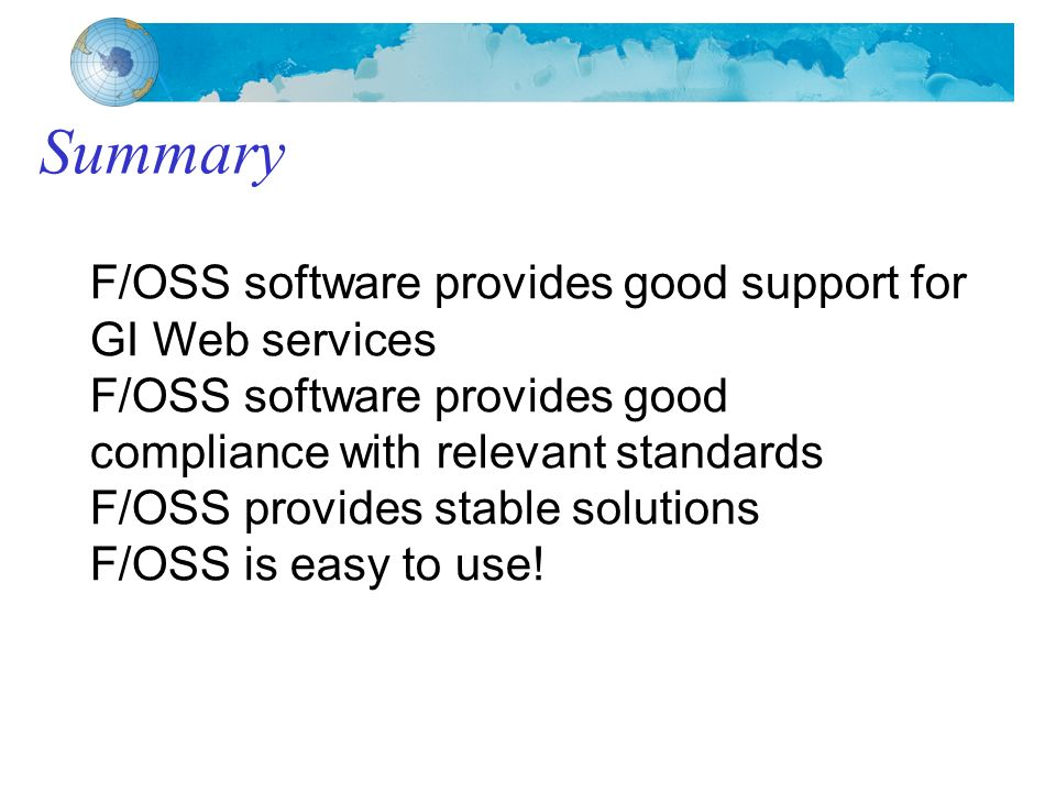 F/OSS software provides good support for GI Web services F/OSS software provides good compliance with relevant standards F/OSS provides stable solutions F/OSS is easy to use!