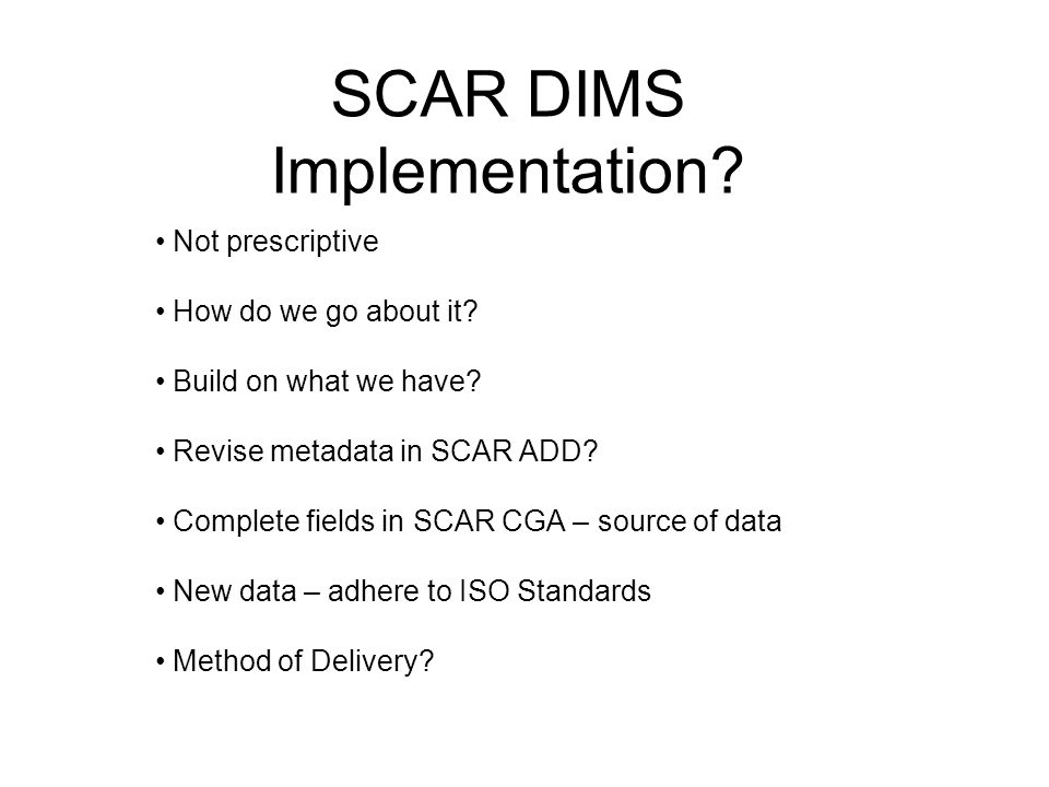 SCAR DIMS Implementation. Not prescriptive How do we go about it.