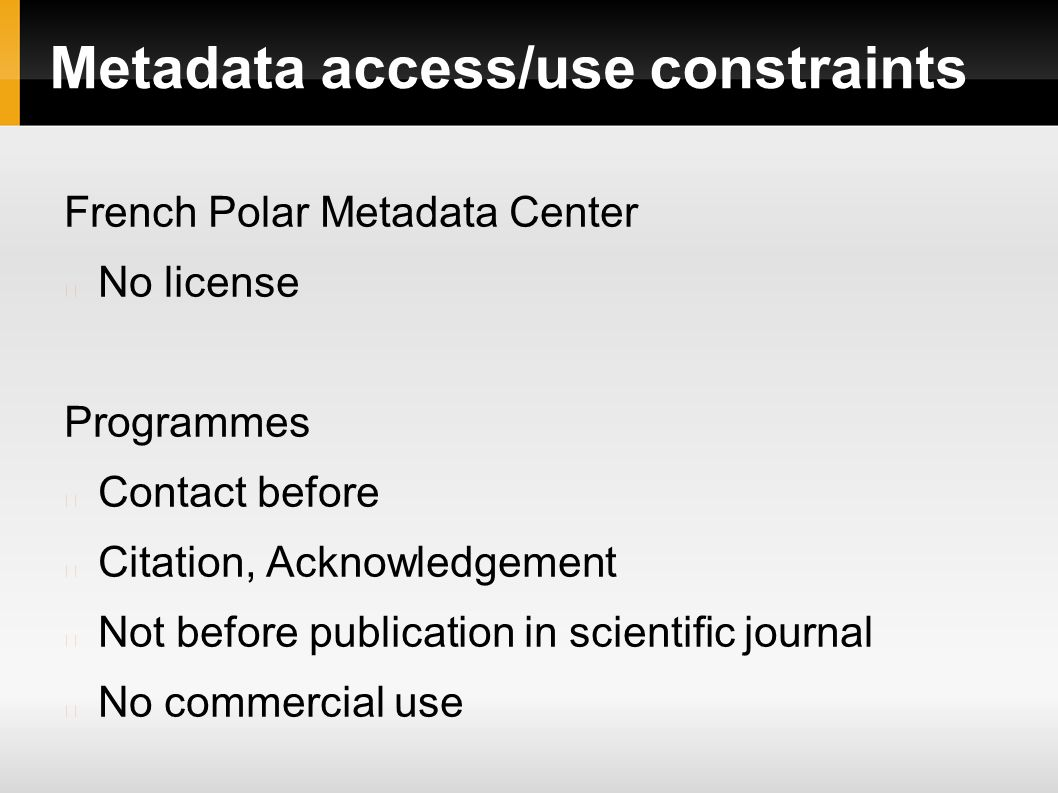 Metadata access/use constraints French Polar Metadata Center No license Programmes Contact before Citation, Acknowledgement Not before publication in scientific journal No commercial use