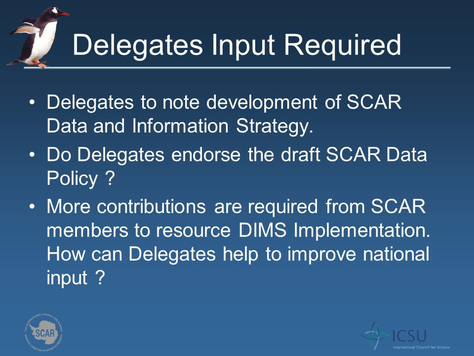 Delegates Input Required Delegates to note development of SCAR Data and Information Strategy.