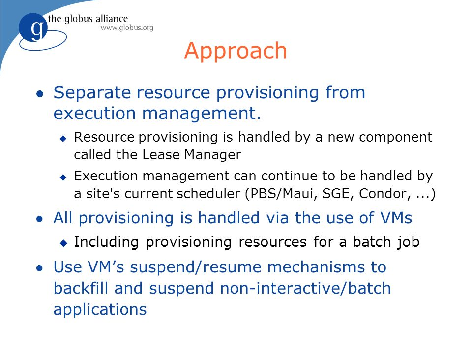 Approach Separate resource provisioning from execution management.