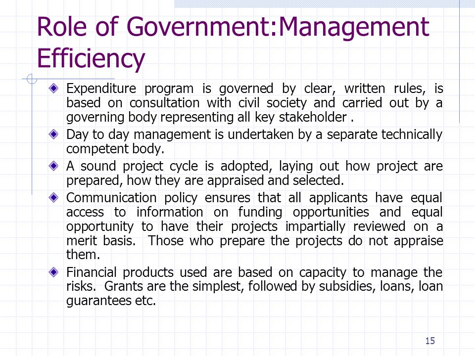 15 Role of Government:Management Efficiency Expenditure program is governed by clear, written rules, is based on consultation with civil society and carried out by a governing body representing all key stakeholder.