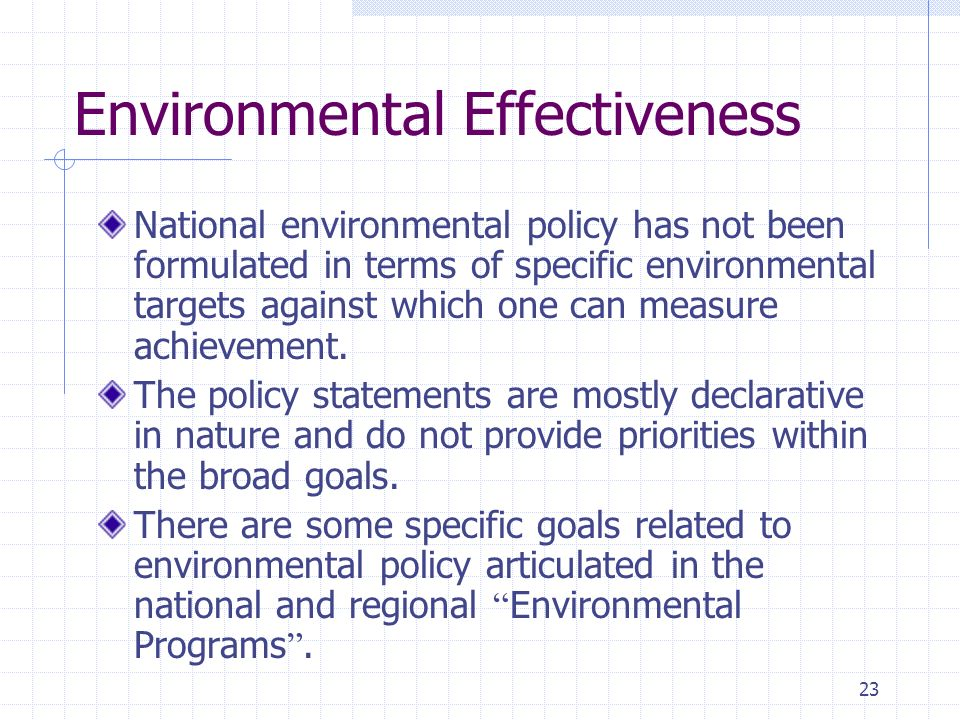 23 Environmental Effectiveness National environmental policy has not been formulated in terms of specific environmental targets against which one can measure achievement.