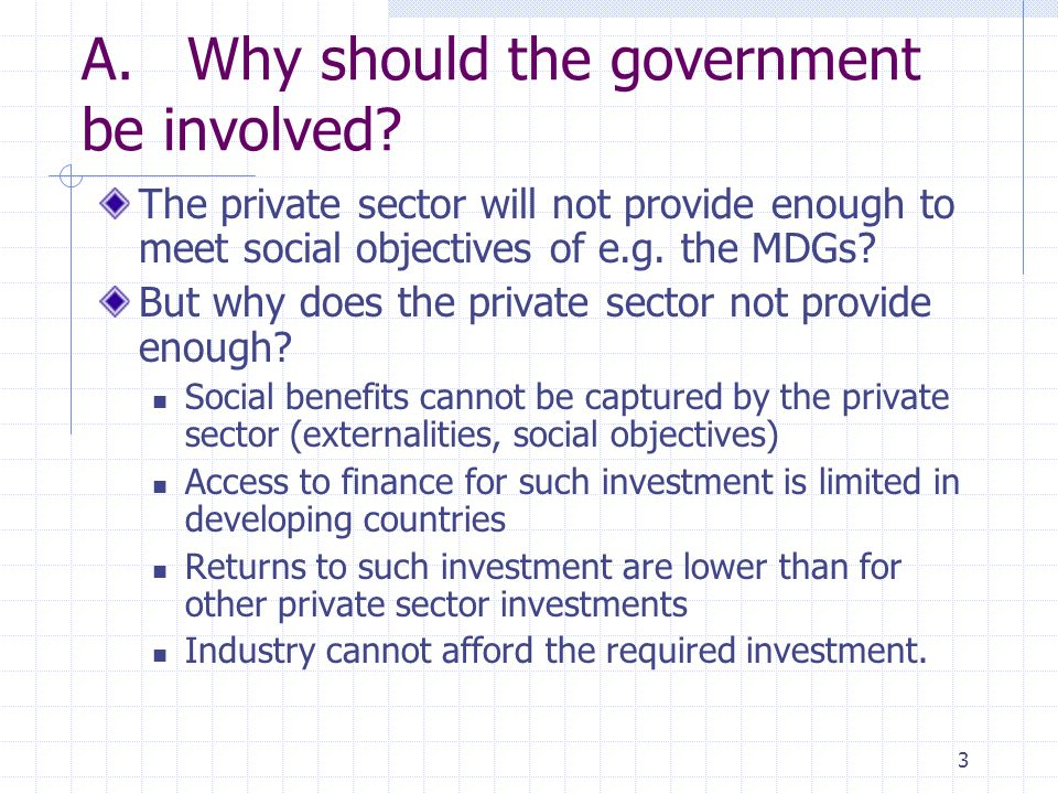 3 A.Why should the government be involved.