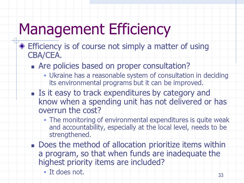 33 Management Efficiency Efficiency is of course not simply a matter of using CBA/CEA.