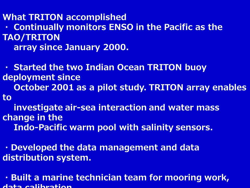 What TRITON accomplished Continually monitors ENSO in the Pacific as the TAO/TRITON array since January 2000.