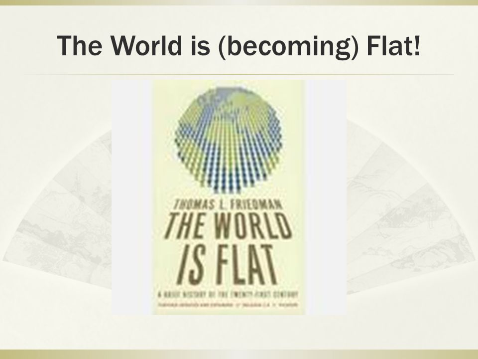 The World is (becoming) Flat!