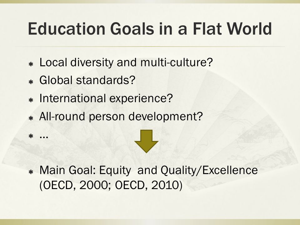 Education Goals in a Flat World Local diversity and multi-culture.