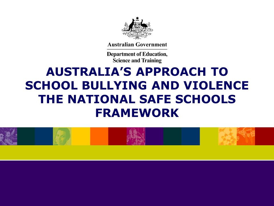AUSTRALIAS APPROACH TO SCHOOL BULLYING AND VIOLENCE THE NATIONAL SAFE SCHOOLS FRAMEWORK