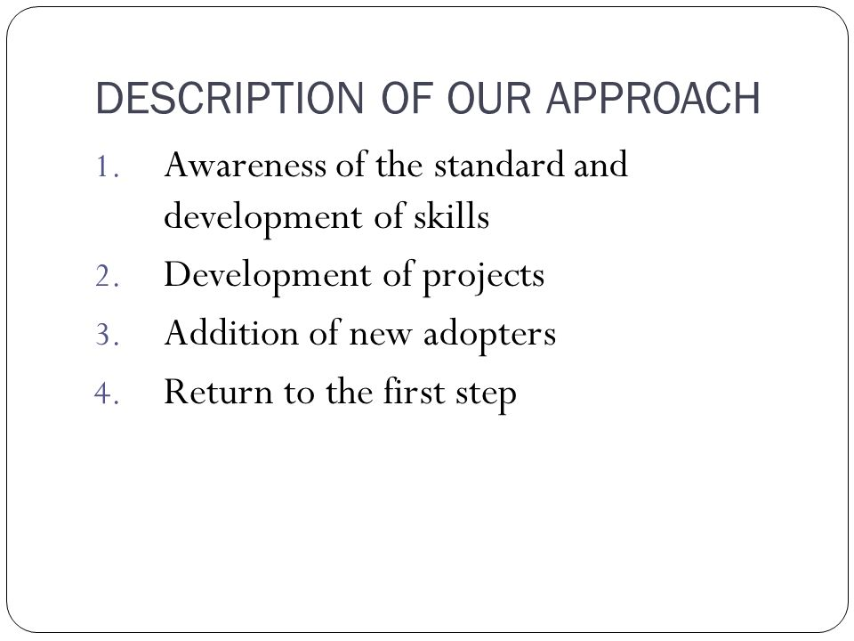 DESCRIPTION OF OUR APPROACH 1. Awareness of the standard and development of skills 2.