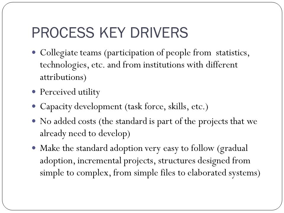 PROCESS KEY DRIVERS Collegiate teams (participation of people from statistics, technologies, etc.