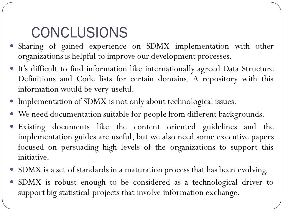 CONCLUSIONS Sharing of gained experience on SDMX implementation with other organizations is helpful to improve our development processes.