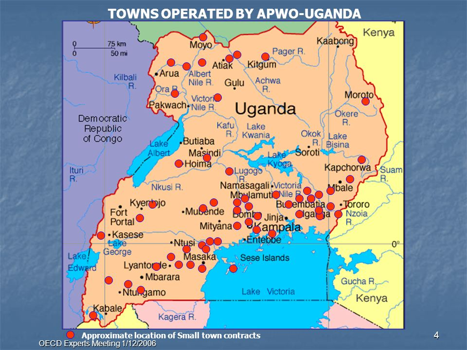 OECD Experts Meeting 1/12/2006 4 Approximate location of Small town contracts TOWNS OPERATED BY APWO-UGANDA