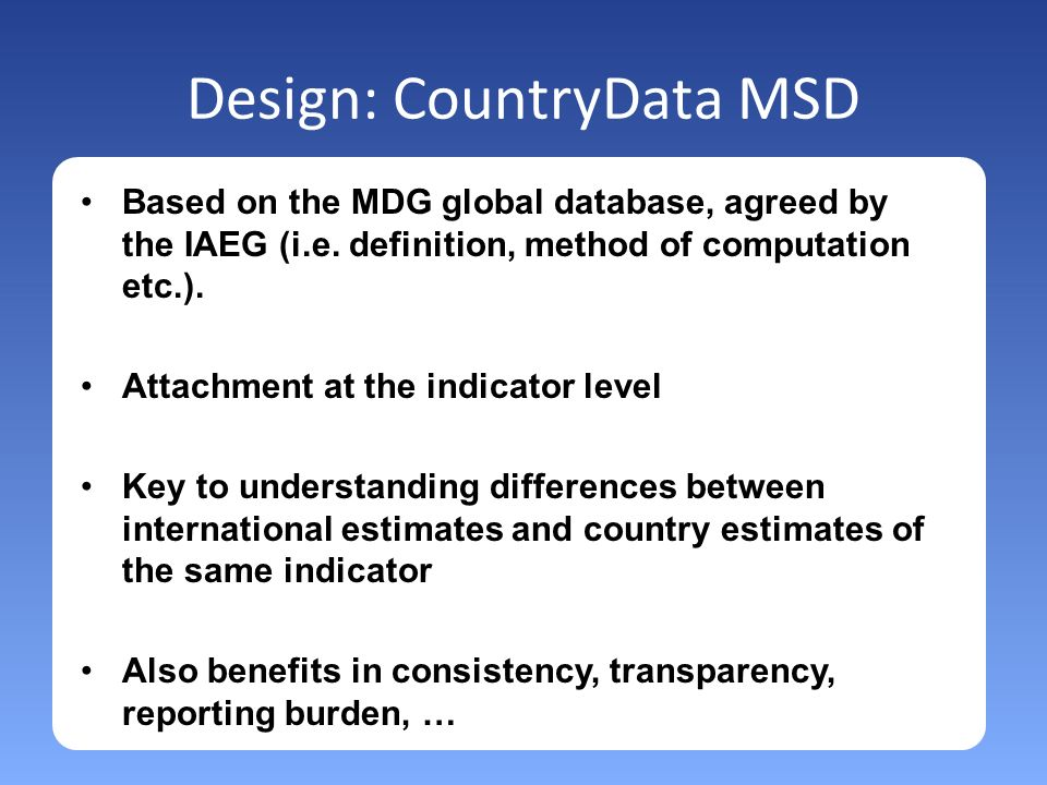 Design: CountryData MSD Based on the MDG global database, agreed by the IAEG (i.e.