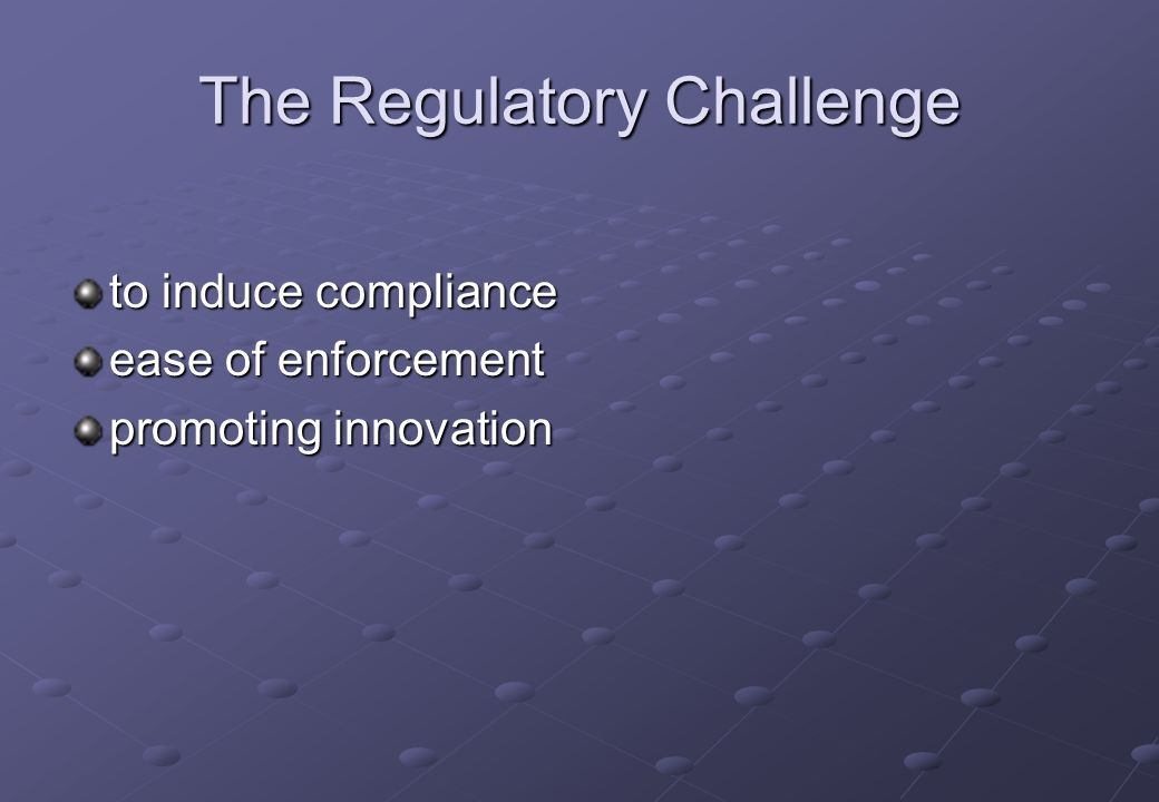 The Regulatory Challenge to induce compliance ease of enforcement promoting innovation