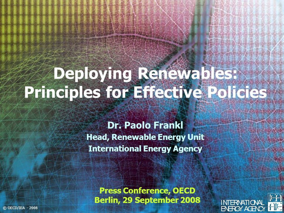 © OECD/IEA - 2008 Deploying Renewables: Principles for Effective Policies Press Conference, OECD Berlin, 29 September 2008 Dr.