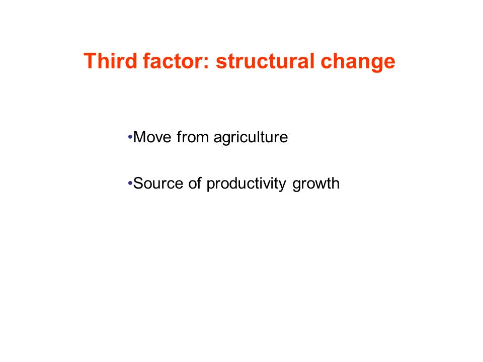 Third factor: structural change Move from agriculture Source of productivity growth