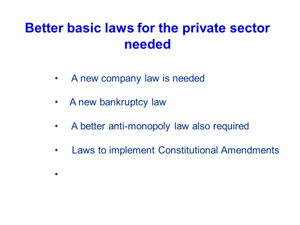 Better basic laws for the private sector needed A new company law is needed A new bankruptcy law A better anti-monopoly law also required Laws to implement Constitutional Amendments